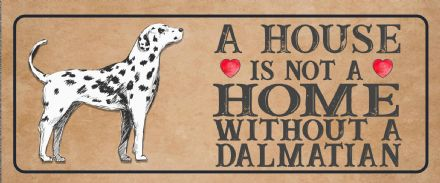 dalmatian Dog Metal Sign Plaque - A House Is Not a ome without a